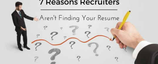 7 Reasons Recruiters Aren't Finding Your Resume