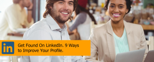 Get Found On LinkedIn. 9 Ways to Improve Your Profile.