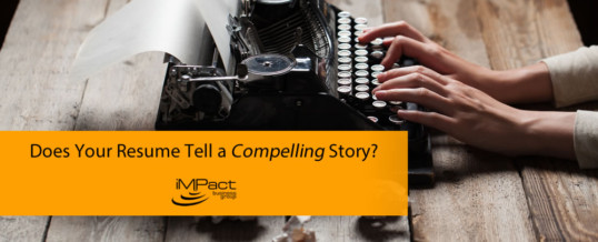 Does Your Resume Tell a Compelling Story?