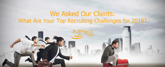 We Asked Our Clients: What Are Your Top Recruiting Challenges for 2018?