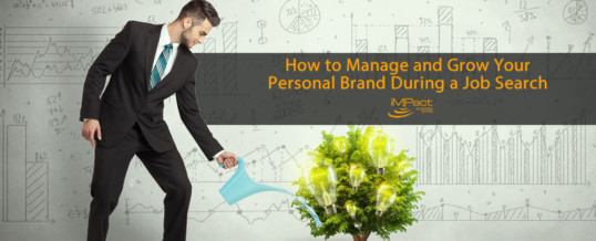 How to Manage and Grow Your  Personal Brand During a Job Search