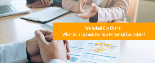 We Asked Our Client:  What Do You Look For In a Potential Candidate?