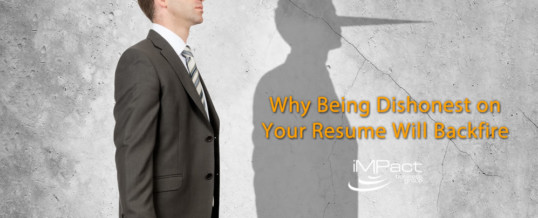 Why Being Dishonest on Your Resume Will Backfire
