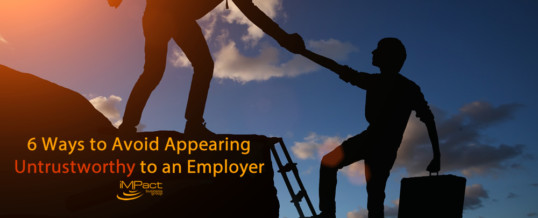 6 Ways to Avoid Appearing Untrustworthy to an Employer