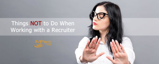 Things Not to Do When Working with a Recruiter
