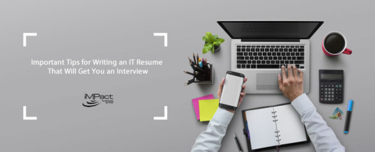 Important Tips for Writing an IT Resume That Will Get You an Interview