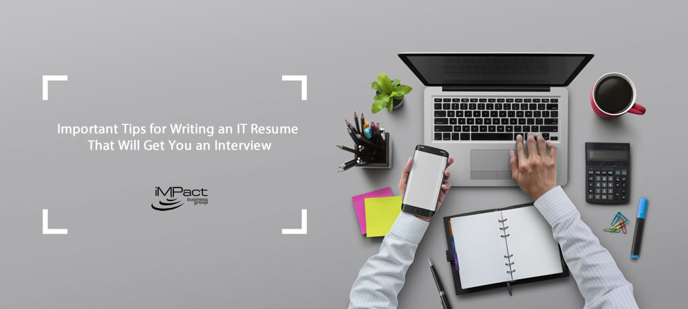 important tips for writing an it resume that will get you an interview impact business group