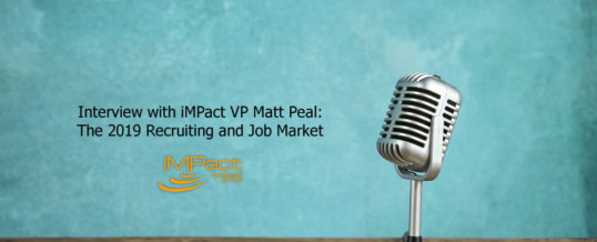 Interview with iMPact VP Matt Peal: The 2019 Recruiting and Job Market